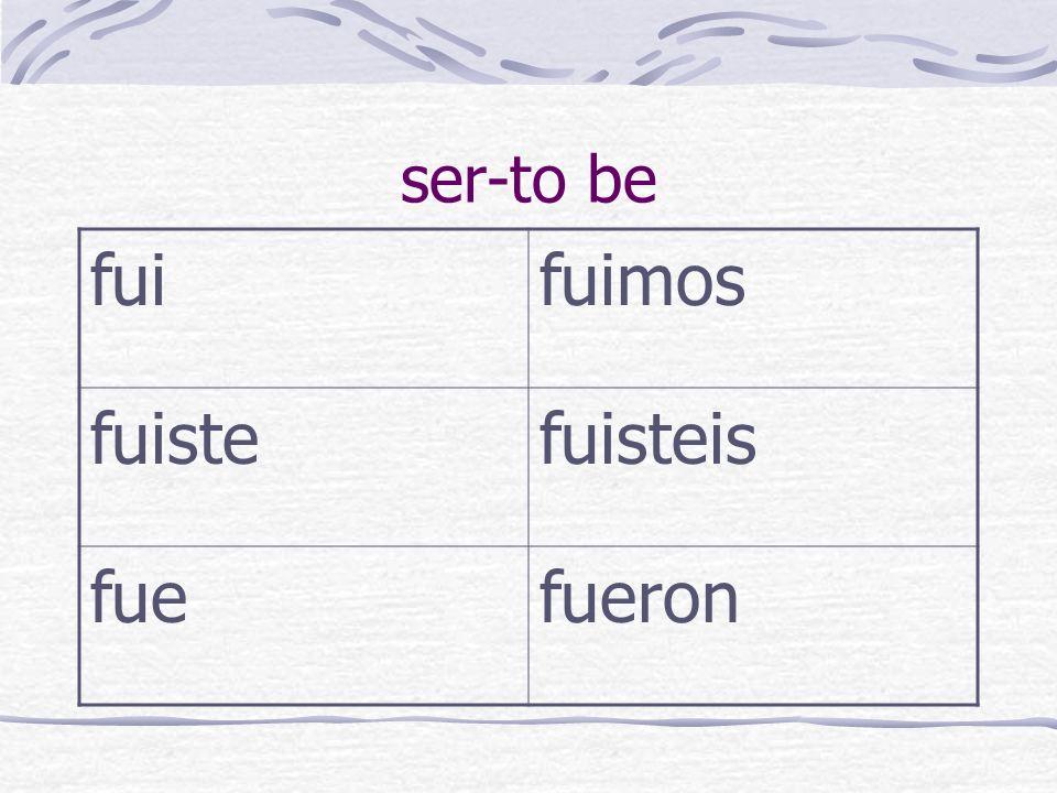 ser-to be fuifuimos fuistefuisteis fuefueron
