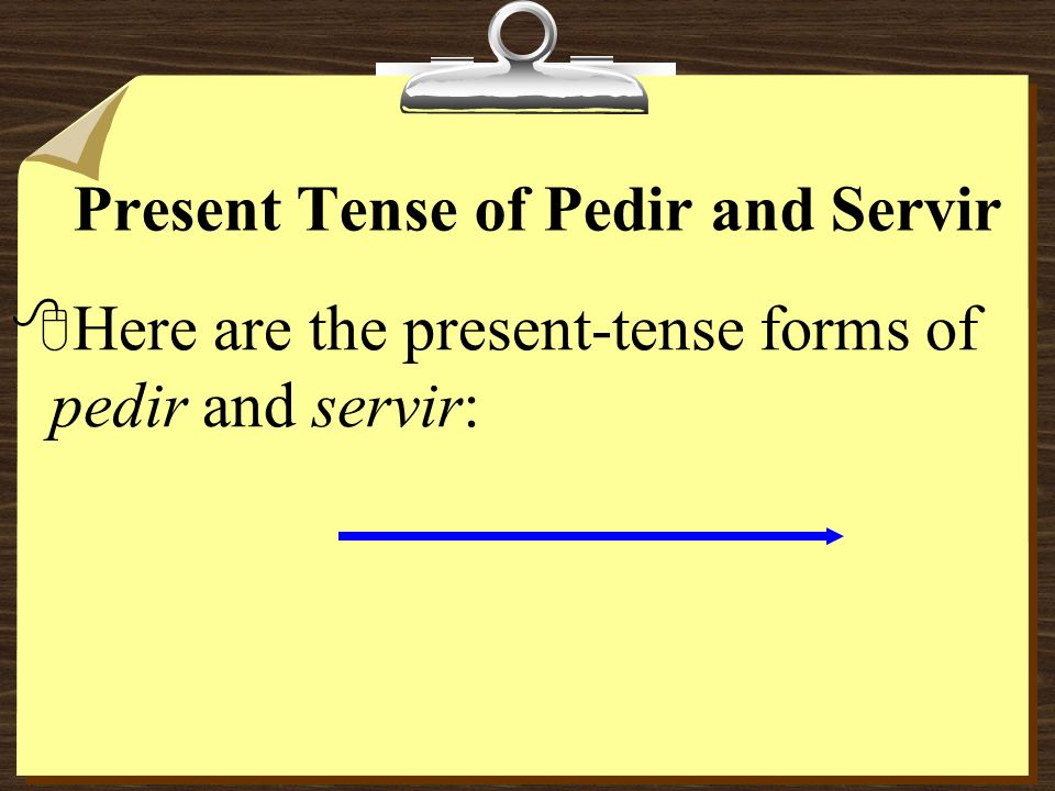 Present Tense of Pedir and Servir 8Pedir and Servir are stem-changing verbs in which the e in the stem of the infinitive changes to i in all forms except nosotros and vosotros.