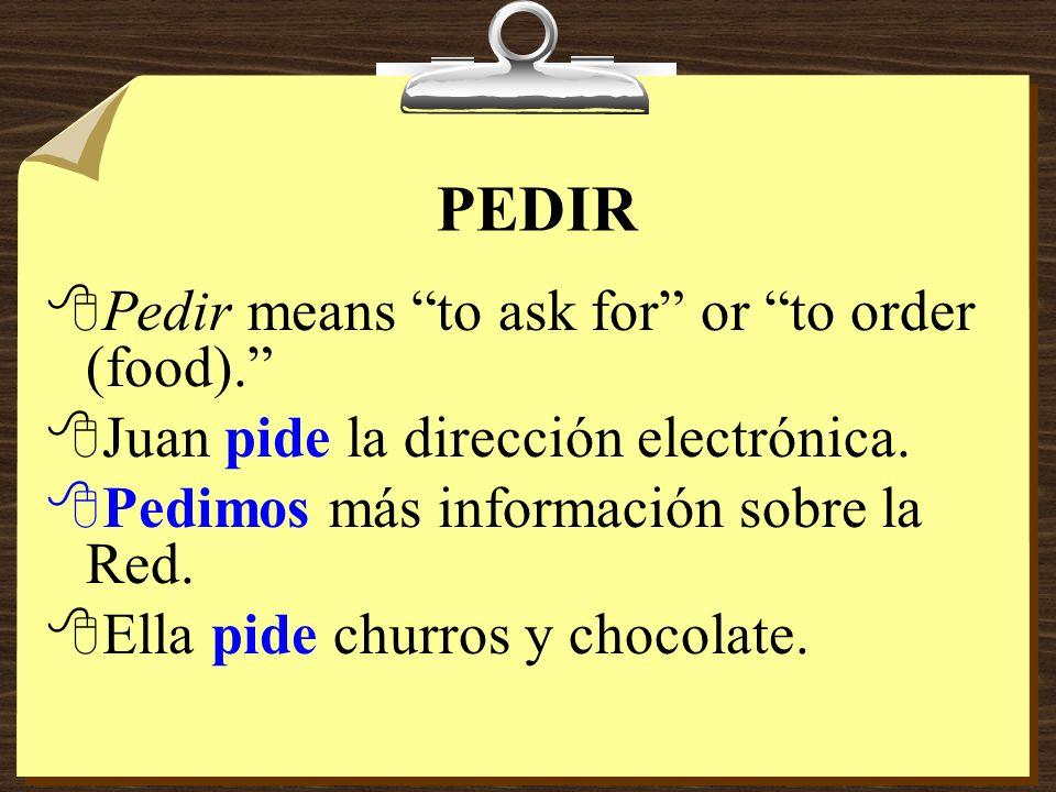 PEDIR 8Pedir means to ask for or to order (food).8Juan pide la dirección electrónica.