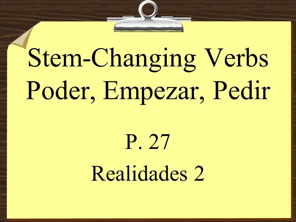 Stem-Changing Verbs Poder, Empezar, Pedir P. 27 Realidades 2