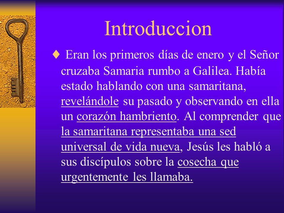 Introduccion Eran los primeros días de enero y el Señor cruzaba Samaria rumbo a Galilea. Había estado hablando con una samaritana, revelándole su pasa