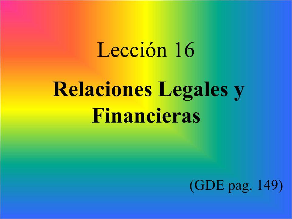 Lección 16 Relaciones Legales y Financieras (GDE pag. 149)