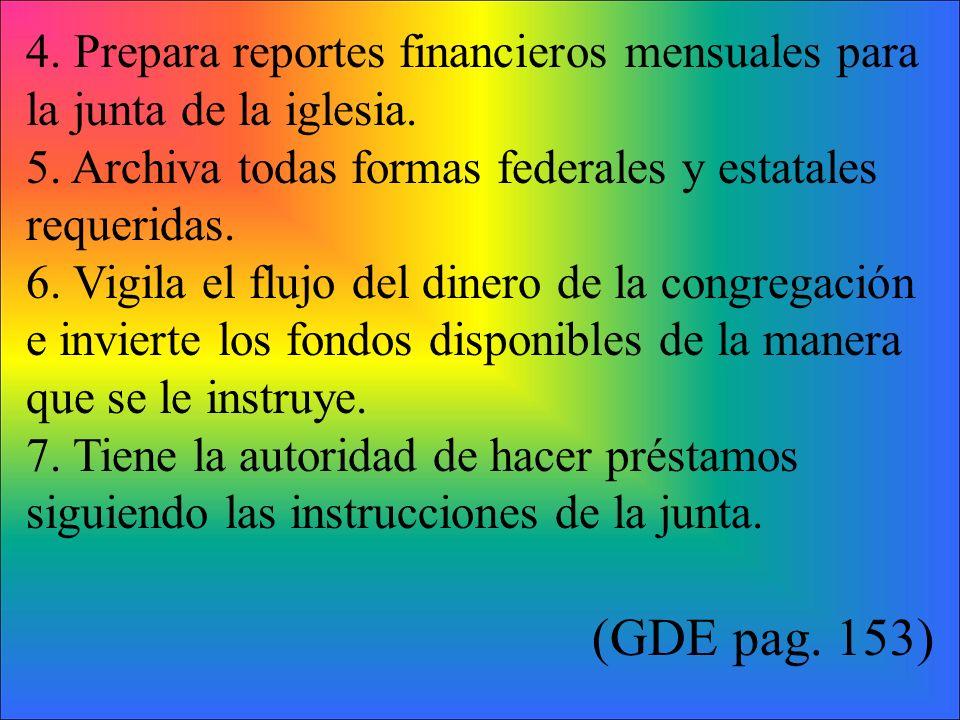 4. Prepara reportes financieros mensuales para la junta de la iglesia. 5. Archiva todas formas federales y estatales requeridas. 6. Vigila el flujo de