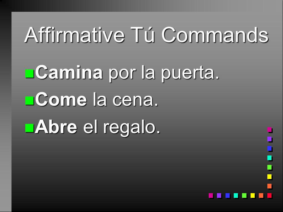 n You already know how to give affirmative commands to someone you address as tú.