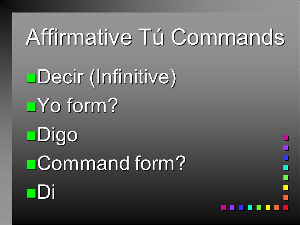 Affirmative Tú Commands n Mantener (Infinitive) n Yo form n Mantengo n Command form n Mantén