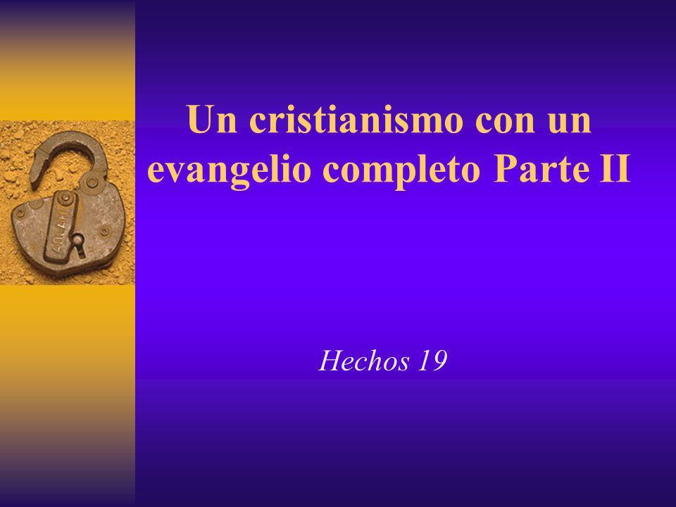 Un cristianismo con un evangelio completo Parte II Hechos 19