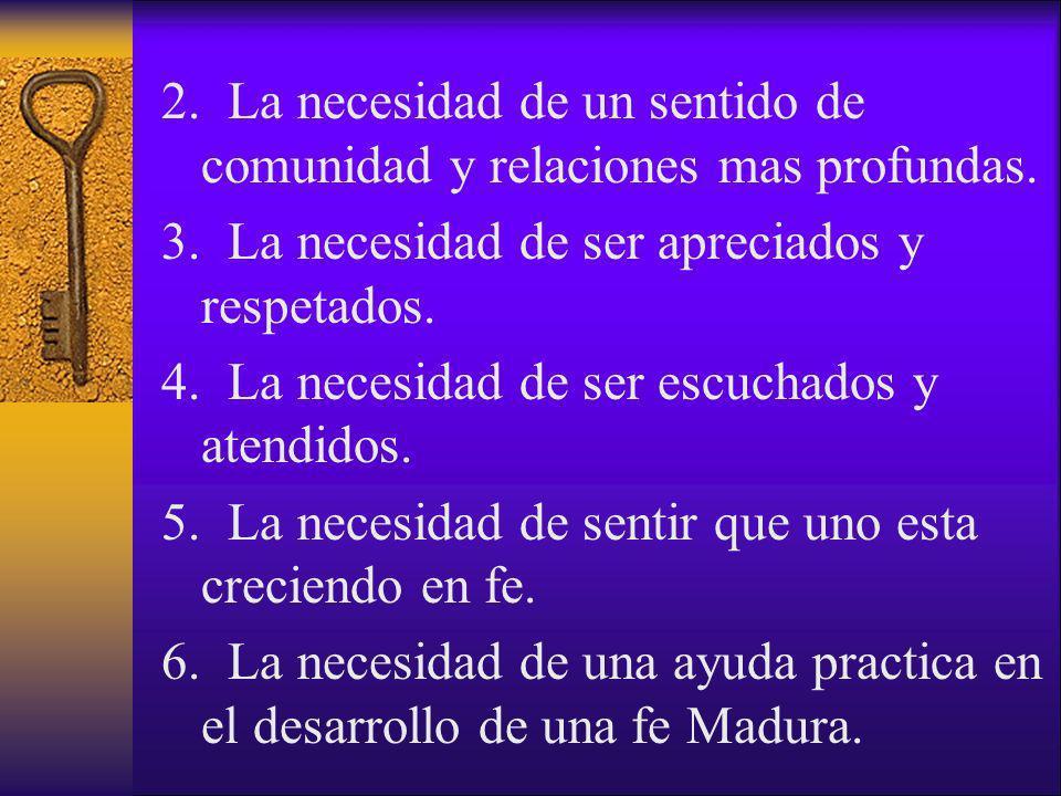 2. La necesidad de un sentido de comunidad y relaciones mas profundas. 3. La necesidad de ser apreciados y respetados. 4. La necesidad de ser escuchad