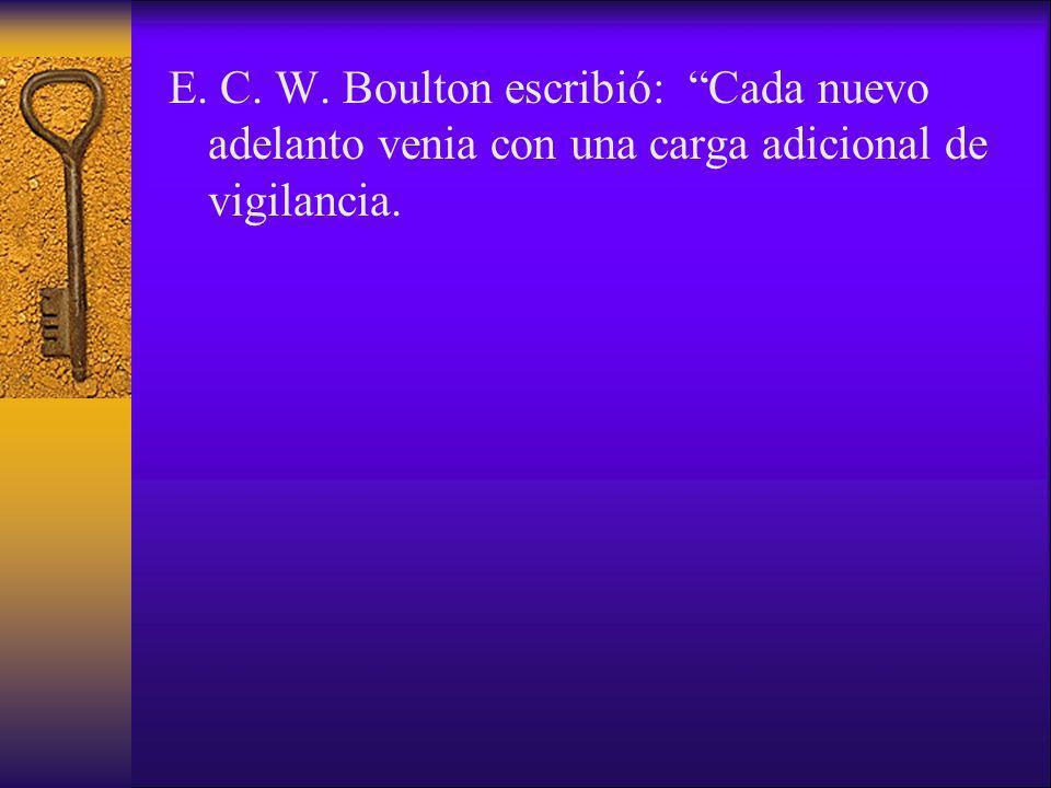 E. C. W. Boulton escribió: Cada nuevo adelanto venia con una carga adicional de vigilancia.