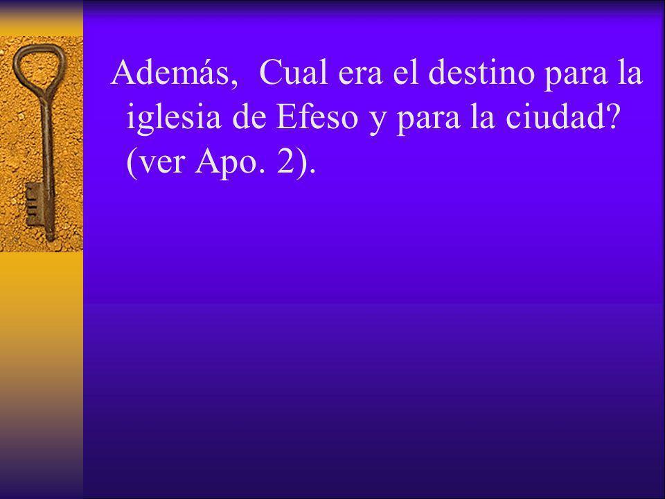 Además, Cual era el destino para la iglesia de Efeso y para la ciudad? (ver Apo. 2).