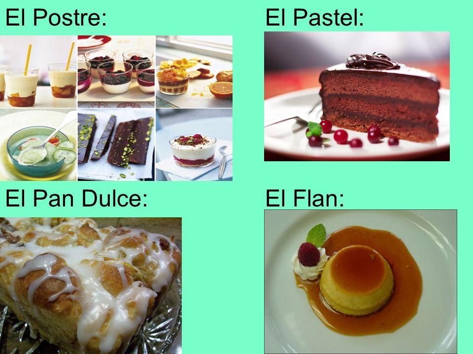 El Postre:El Pastel: El Pan Dulce:El Flan: