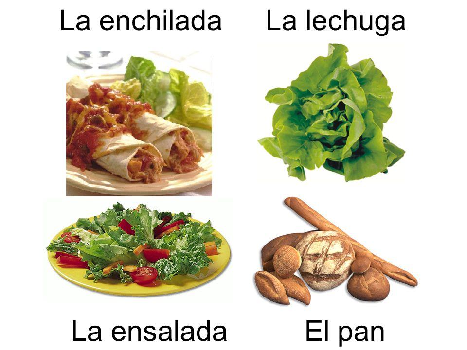 La enchilada La ensalada La lechuga El pan