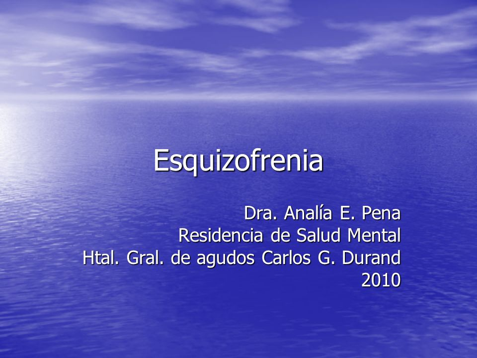 Esquizofrenia Dra. Analía E. Pena Residencia de Salud Mental Htal. Gral. de agudos Carlos G. Durand 2010