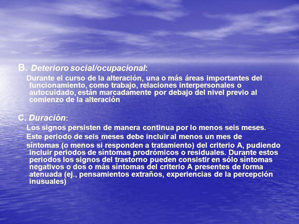 B. Deterioro social/ocupacional: Durante el curso de la alteración, una o más áreas importantes del funcionamiento, como trabajo, relaciones interpers