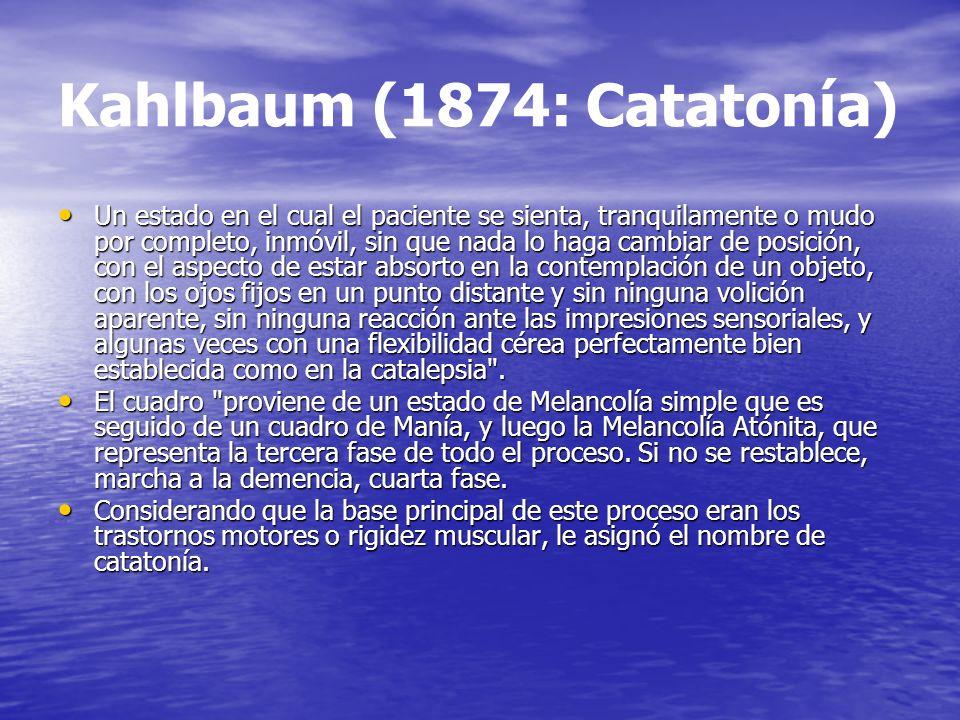 Kahlbaum (1874: Catatonía) Un estado en el cual el paciente se sienta, tranquilamente o mudo por completo, inmóvil, sin que nada lo haga cambiar de po