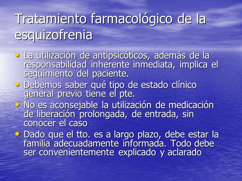 Tratamiento farmacológico de la esquizofrenia La utilización de antipsicóticos, además de la responsabilidad inherente inmediata, implica el seguimien