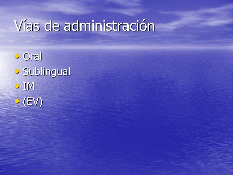 Vías de administración Oral Oral Sublingual Sublingual IM IM (EV) (EV)