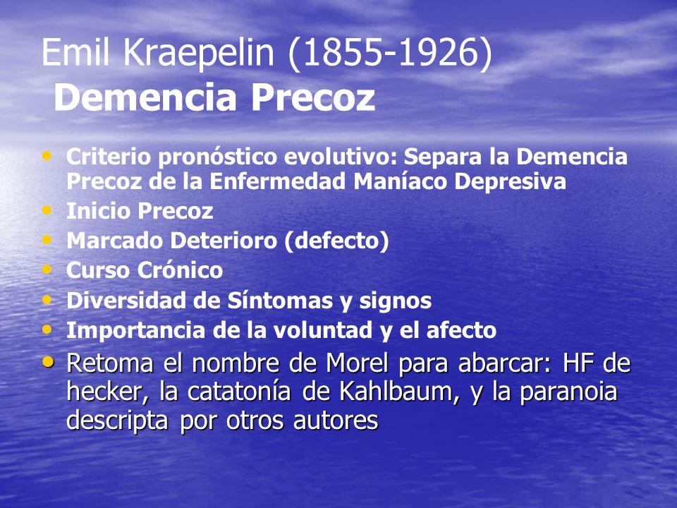 Emil Kraepelin (1855-1926) Demencia Precoz Criterio pronóstico evolutivo: Separa la Demencia Precoz de la Enfermedad Maníaco Depresiva Inicio Precoz M