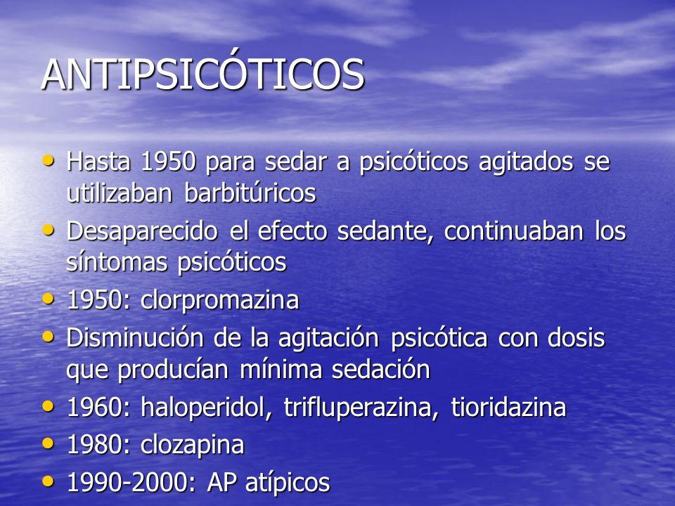 ANTIPSICÓTICOS Hasta 1950 para sedar a psicóticos agitados se utilizaban barbitúricos Hasta 1950 para sedar a psicóticos agitados se utilizaban barbit