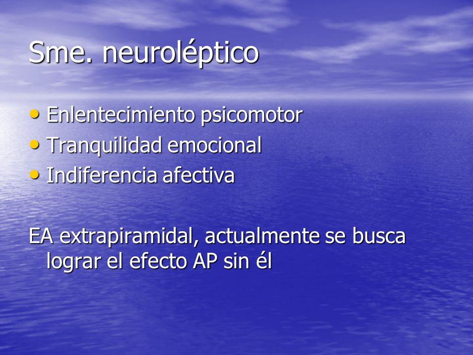 Sme. neuroléptico Enlentecimiento psicomotor Enlentecimiento psicomotor Tranquilidad emocional Tranquilidad emocional Indiferencia afectiva Indiferenc