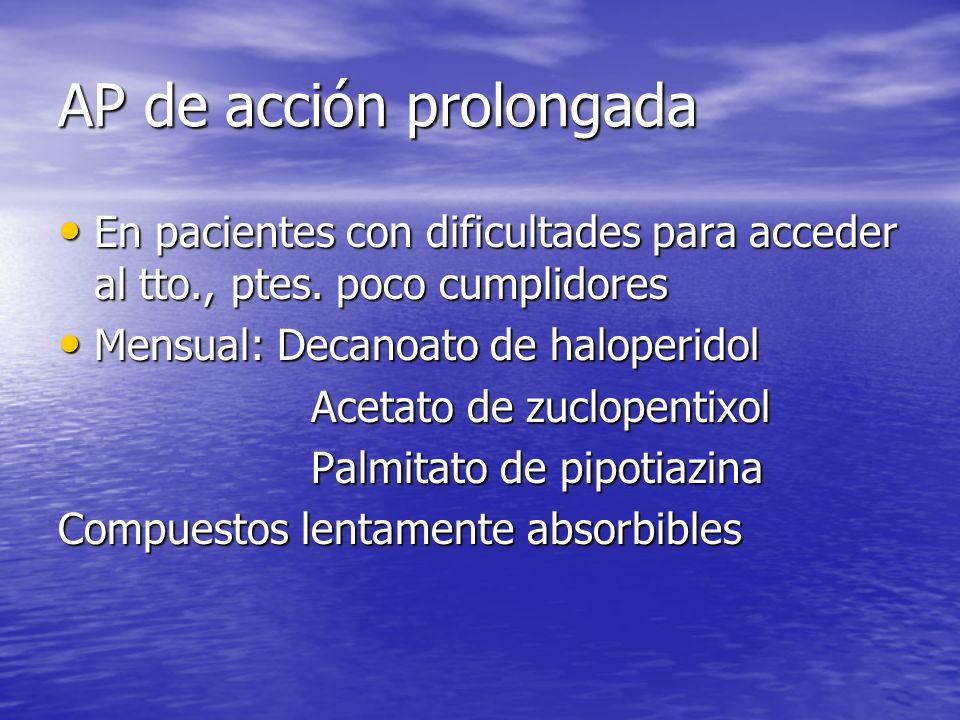 AP de acción prolongada En pacientes con dificultades para acceder al tto., ptes. poco cumplidores En pacientes con dificultades para acceder al tto.,