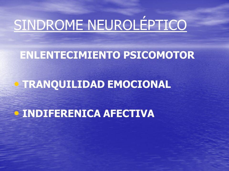SINDROME NEUROLÉPTICO ENLENTECIMIENTO PSICOMOTOR TRANQUILIDAD EMOCIONAL INDIFERENICA AFECTIVA