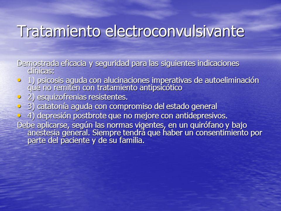 Tratamiento electroconvulsivante Demostrada eficacia y seguridad para las siguientes indicaciones clínicas: 1) psicosis aguda con alucinaciones impera