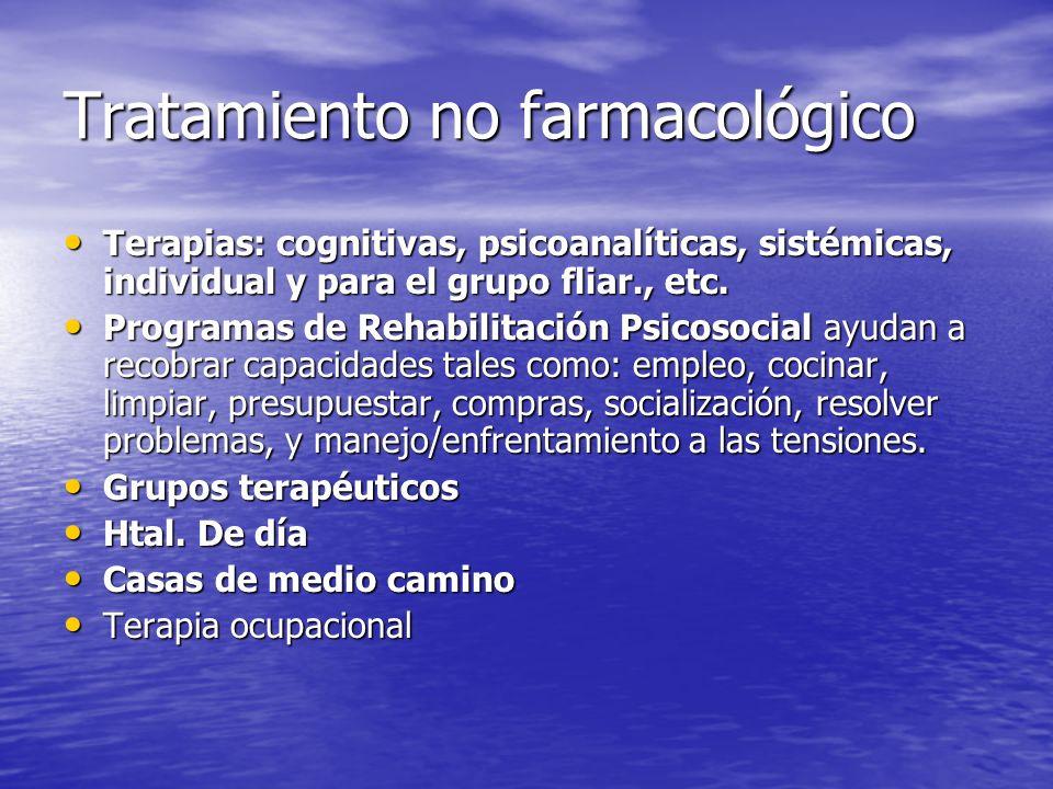 Tratamiento no farmacológico Terapias: cognitivas, psicoanalíticas, sistémicas, individual y para el grupo fliar., etc. Terapias: cognitivas, psicoana