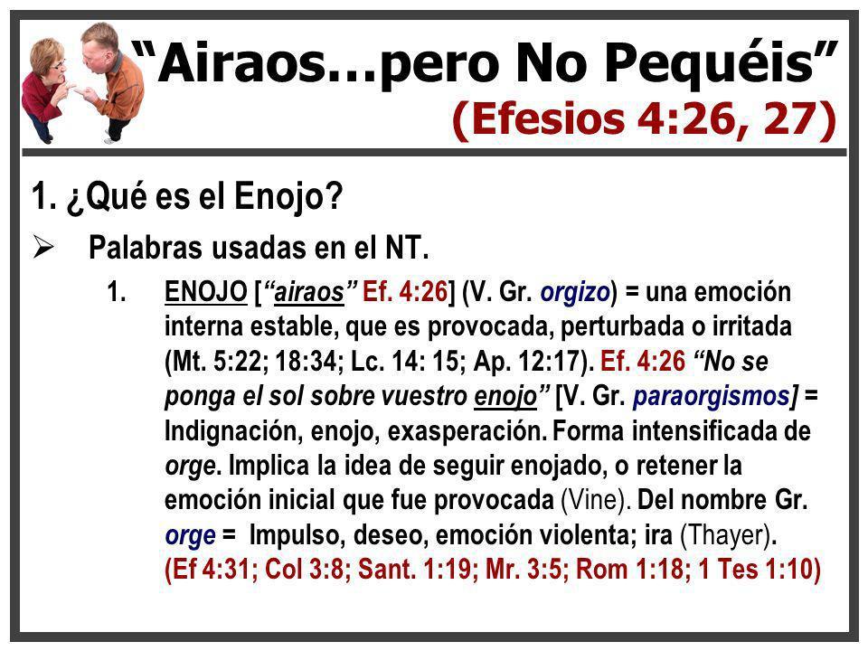 1. ¿Qué es el Enojo? Palabras usadas en el NT. 1.ENOJO [airaos Ef. 4:26] (V. Gr. orgizo ) = una emoción interna estable, que es provocada, perturbada