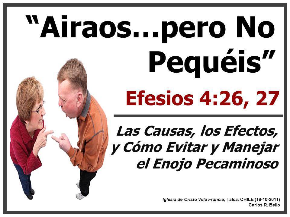 Airaos…pero No Pequéis Efesios 4:26, 27 Las Causas, los Efectos, y Cómo Evitar y Manejar el Enojo Pecaminoso Iglesia de Cristo Villa Francia, Talca, C