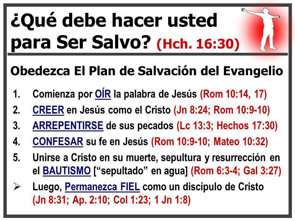 1.Comienza por OÍR la palabra de Jesús (Rom 10:14, 17) 2.CREER en Jesús como el Cristo (Jn 8:24; Rom 10:9-10) 3.ARREPENTIRSE de sus pecados (Lc 13:3;