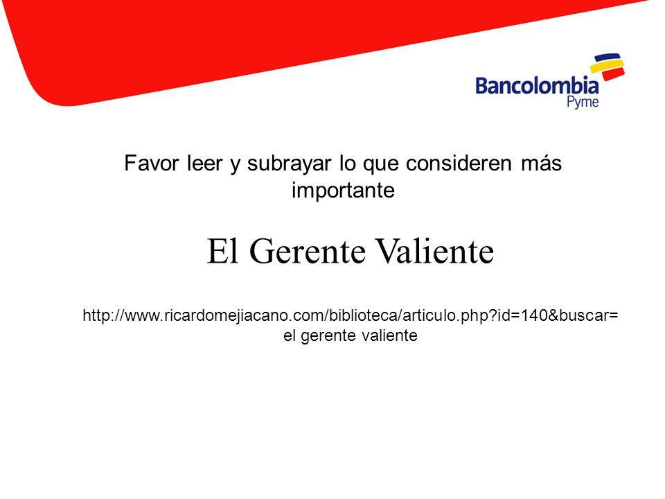 El Gerente Valiente Favor leer y subrayar lo que consideren más importante http://www.ricardomejiacano.com/biblioteca/articulo.php?id=140&buscar= el g