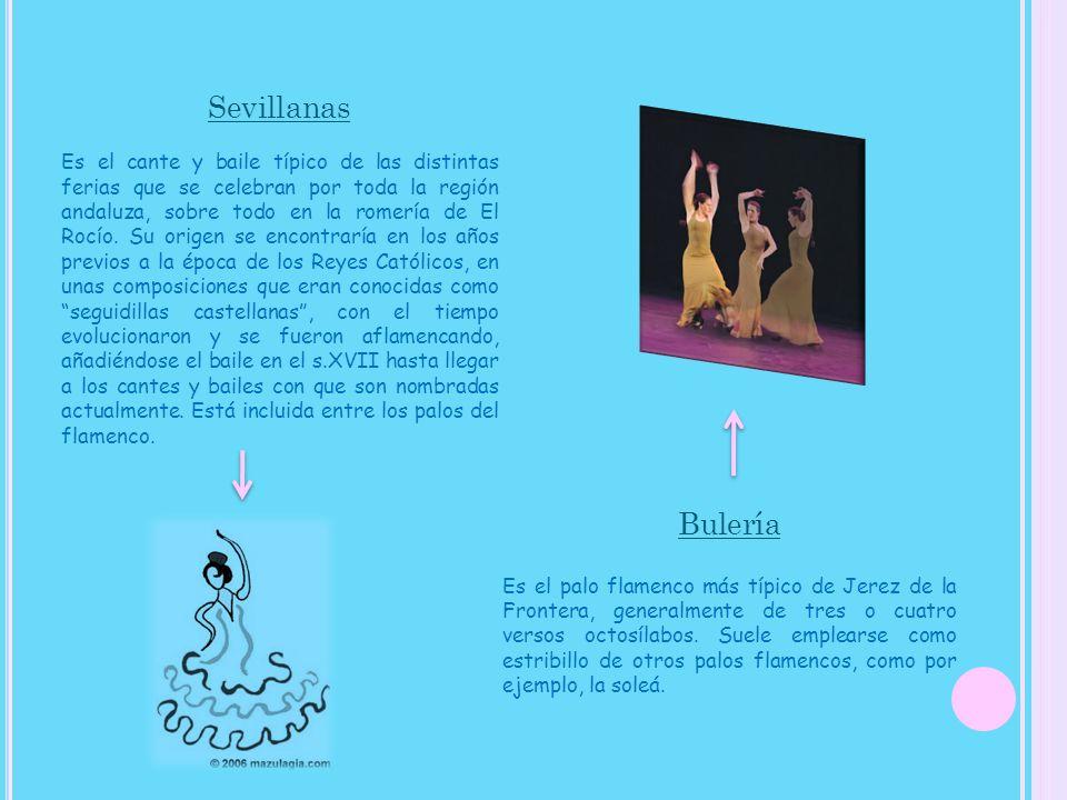 Sevillanas Es el cante y baile típico de las distintas ferias que se celebran por toda la región andaluza, sobre todo en la romería de El Rocío. Su or