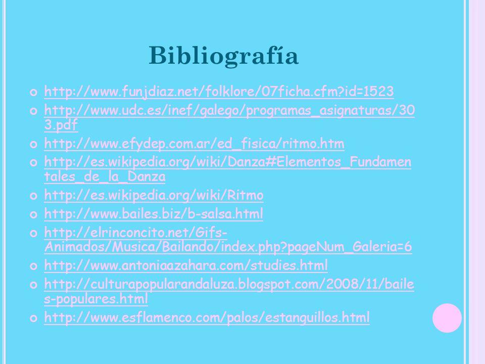 Bibliografía http://www.funjdiaz.net/folklore/07ficha.cfm?id=1523 http://www.udc.es/inef/galego/programas_asignaturas/30 3.pdf http://www.udc.es/inef/