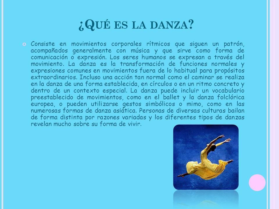 ¿Q UÉ ES LA DANZA ? Consiste en movimientos corporales rítmicos que siguen un patrón, acompañados generalmente con música y que sirve como forma de co