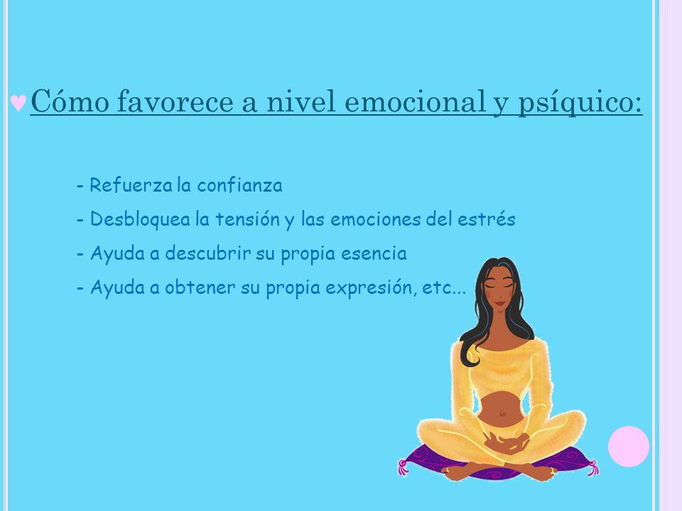 Cómo favorece a nivel emocional y psíquico: - Refuerza la confianza - Desbloquea la tensión y las emociones del estrés - Ayuda a descubrir su propia e