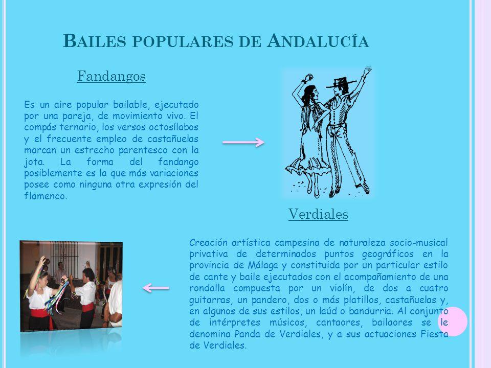 B AILES POPULARES DE A NDALUCÍA Fandangos Es un aire popular bailable, ejecutado por una pareja, de movimiento vivo. El compás ternario, los versos oc