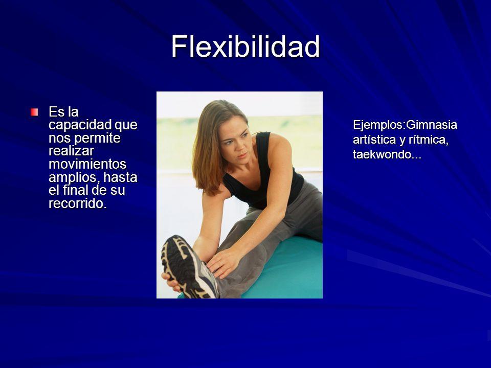 Flexibilidad Es la capacidad que nos permite realizar movimientos amplios, hasta el final de su recorrido.