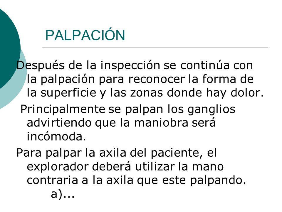 PALPACIÓN Después de la inspección se continúa con la palpación para reconocer la forma de la superficie y las zonas donde hay dolor. Principalmente s