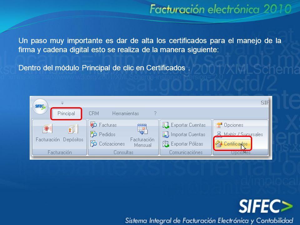 Un paso muy importante es dar de alta los certificados para el manejo de la firma y cadena digital esto se realiza de la manera siguiente: Dentro del módulo Principal de clic en Certificados.