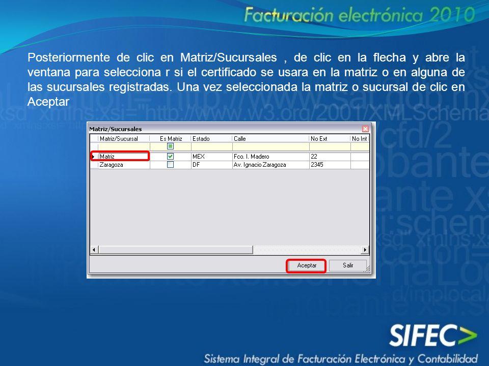 Posteriormente de clic en Matriz/Sucursales, de clic en la flecha y abre la ventana para selecciona r si el certificado se usara en la matriz o en alguna de las sucursales registradas.