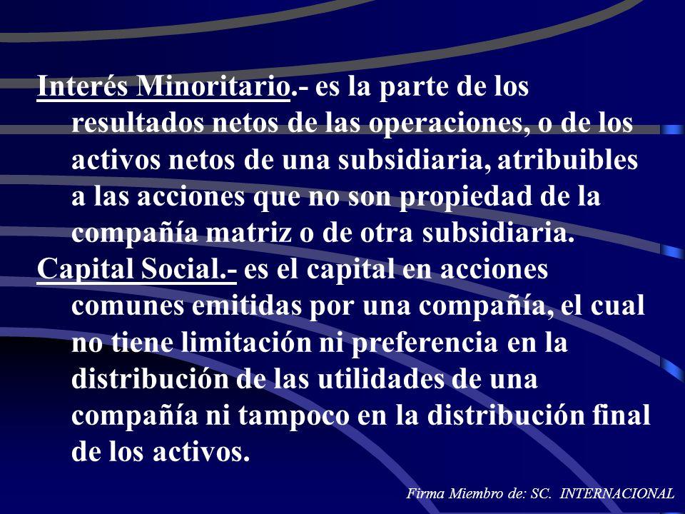Interés Minoritario.- es la parte de los resultados netos de las operaciones, o de los activos netos de una subsidiaria, atribuibles a las acciones qu