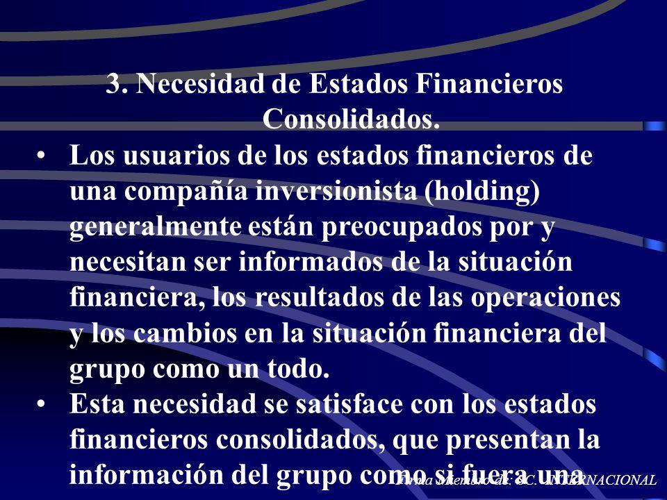 3. Necesidad de Estados Financieros Consolidados. Los usuarios de los estados financieros de una compañía inversionista (holding) generalmente están p