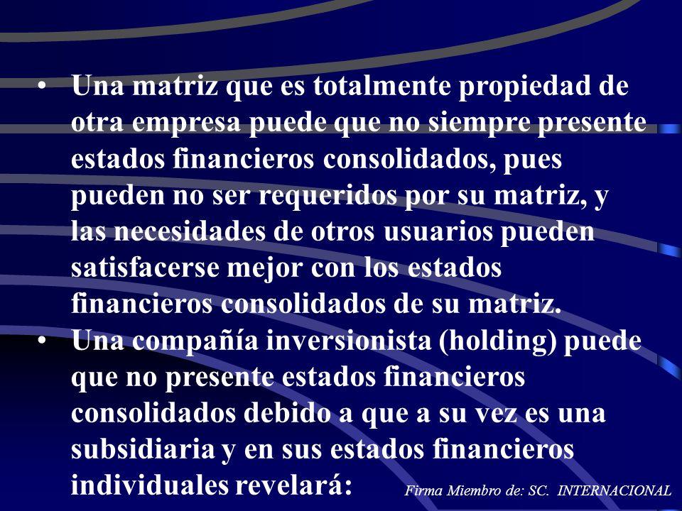 Una matriz que es totalmente propiedad de otra empresa puede que no siempre presente estados financieros consolidados, pues pueden no ser requeridos p