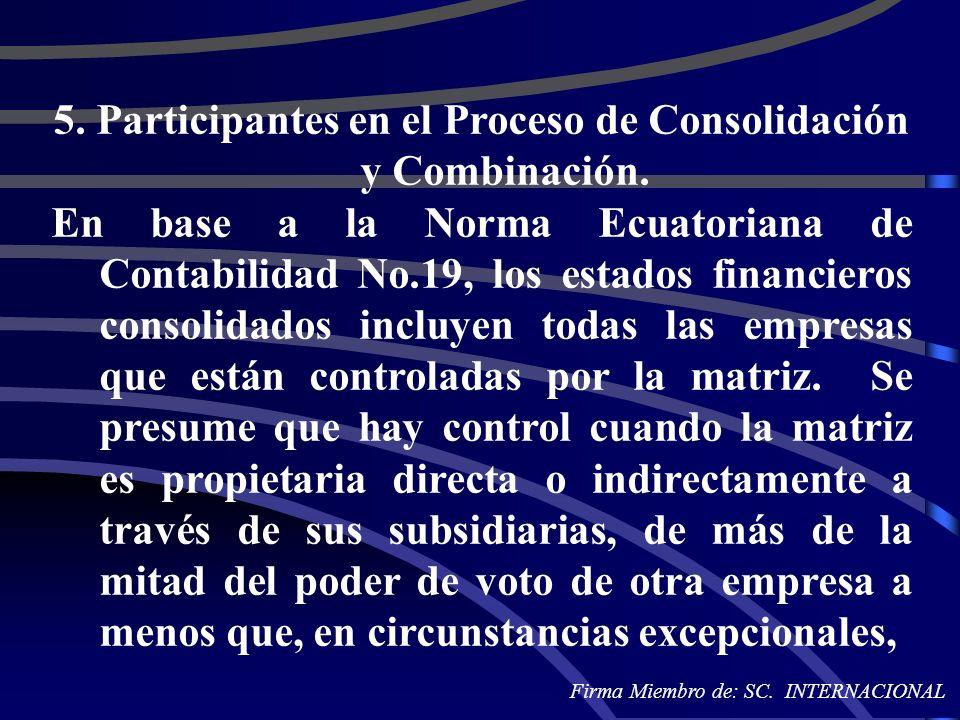 5. Participantes en el Proceso de Consolidación y Combinación. En base a la Norma Ecuatoriana de Contabilidad No.19, los estados financieros consolida
