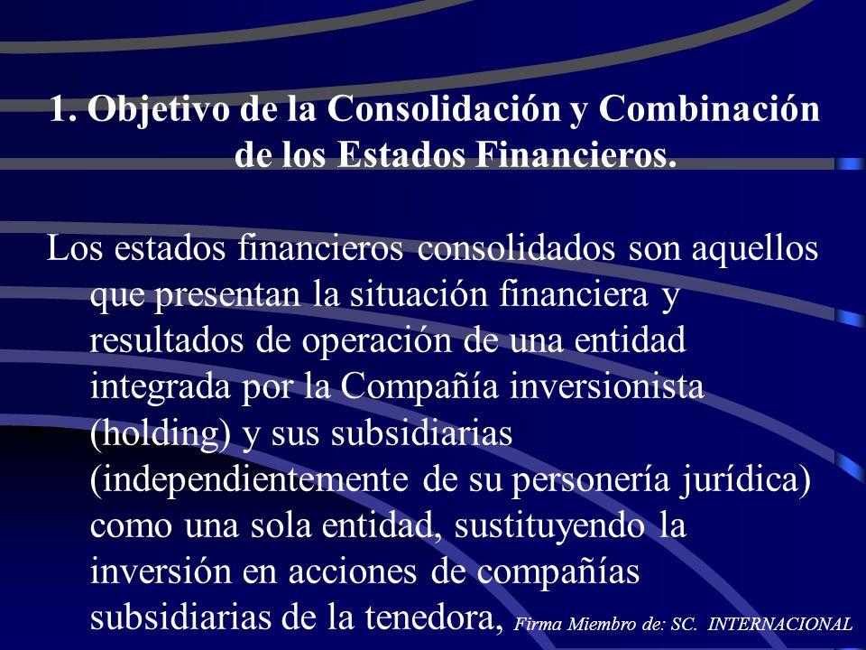 1. Objetivo de la Consolidación y Combinación de los Estados Financieros. Los estados financieros consolidados son aquellos que presentan la situación
