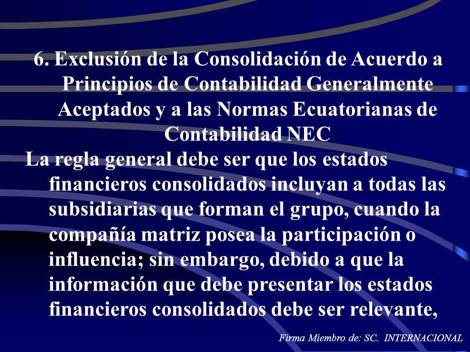 6. Exclusión de la Consolidación de Acuerdo a Principios de Contabilidad Generalmente Aceptados y a las Normas Ecuatorianas de Contabilidad NEC La reg
