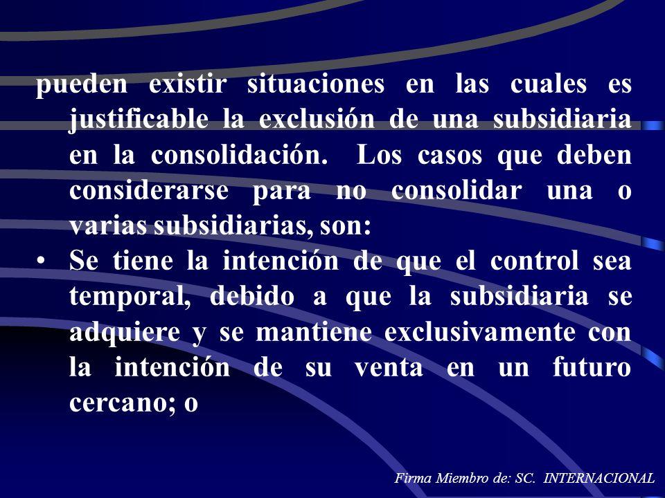 pueden existir situaciones en las cuales es justificable la exclusión de una subsidiaria en la consolidación. Los casos que deben considerarse para no