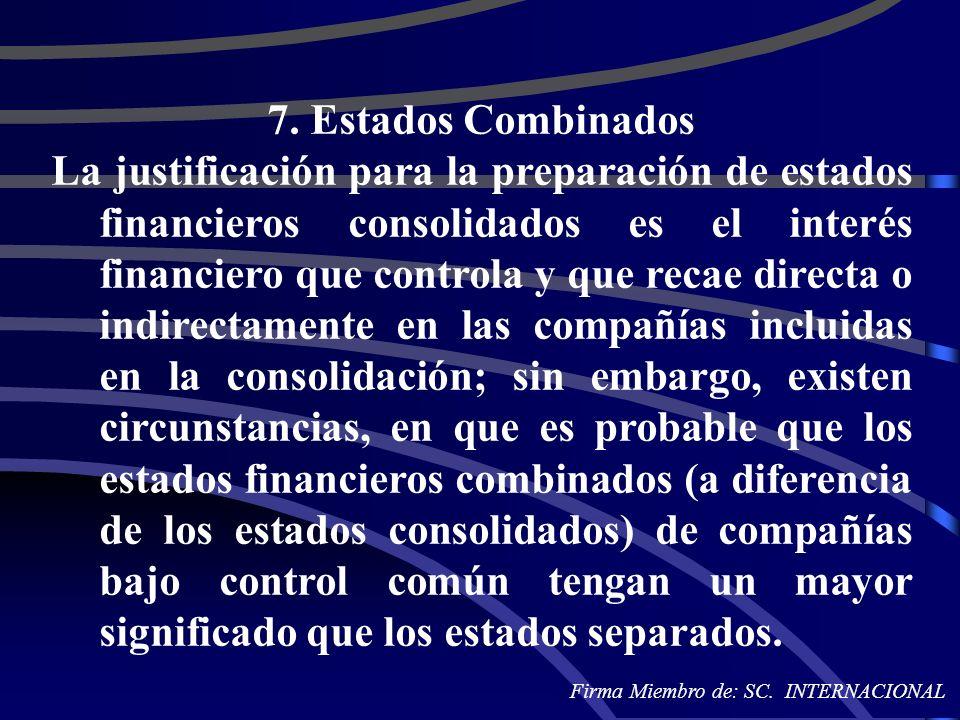 7. Estados Combinados La justificación para la preparación de estados financieros consolidados es el interés financiero que controla y que recae direc