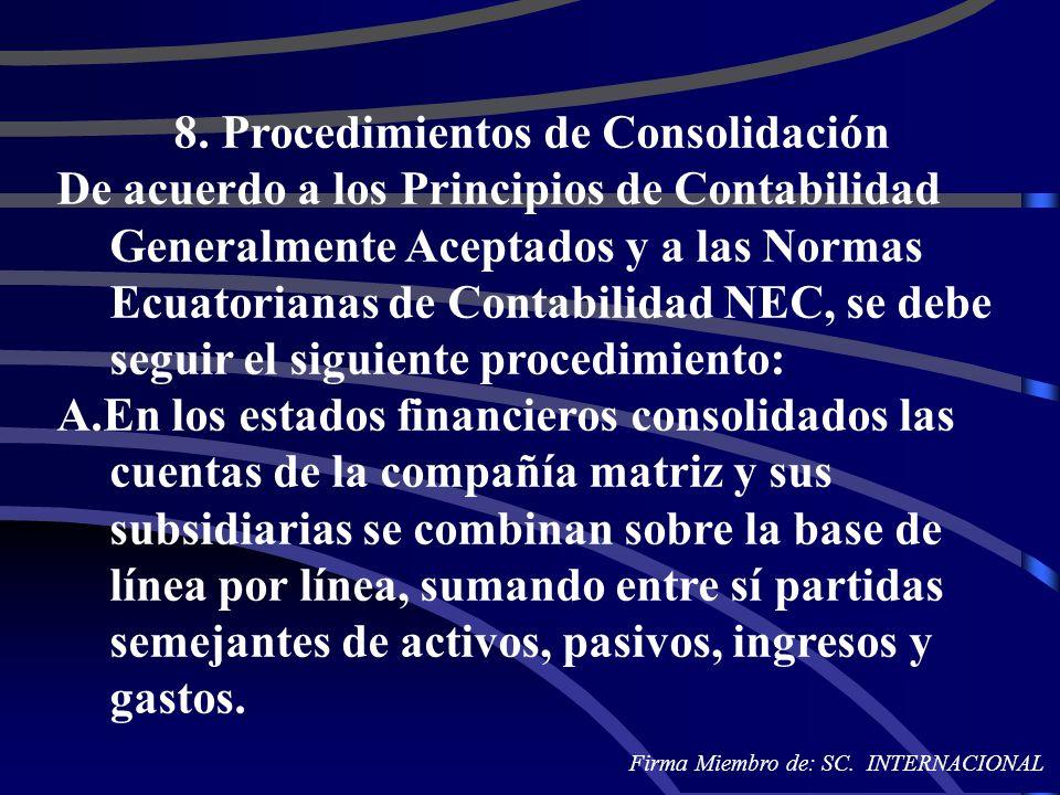 8. Procedimientos de Consolidación De acuerdo a los Principios de Contabilidad Generalmente Aceptados y a las Normas Ecuatorianas de Contabilidad NEC,