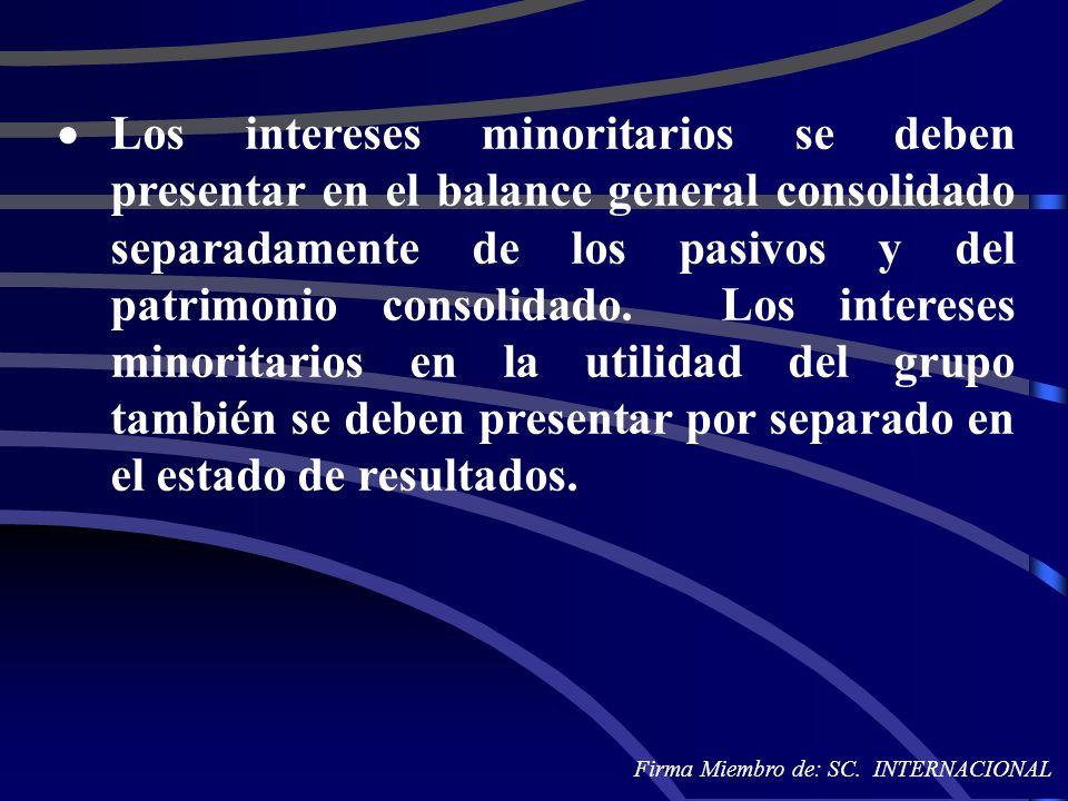 Los intereses minoritarios se deben presentar en el balance general consolidado separadamente de los pasivos y del patrimonio consolidado. Los interes